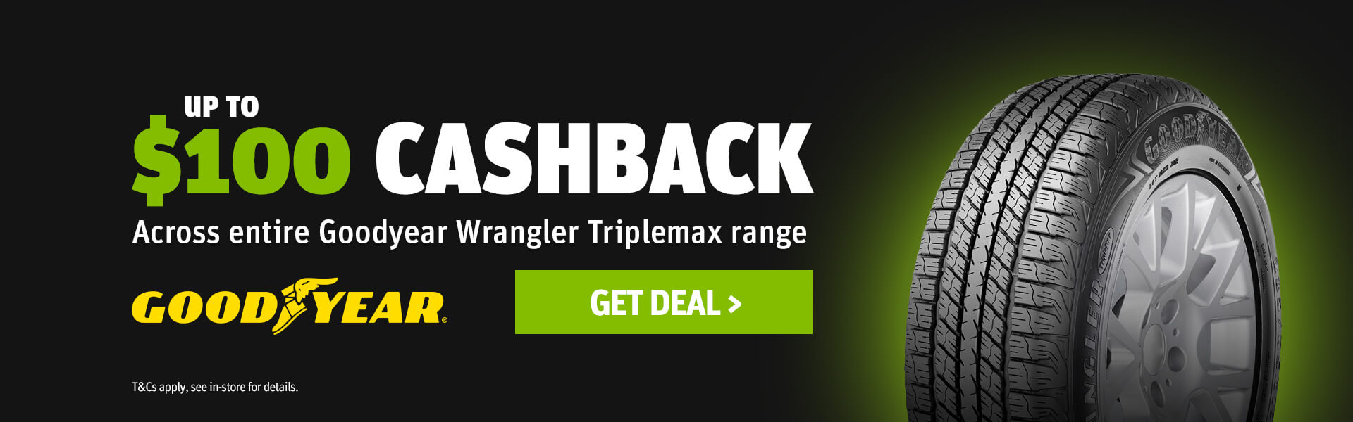 Up to $100 Cashback across entire Goodyear Wrangler Triplemax range