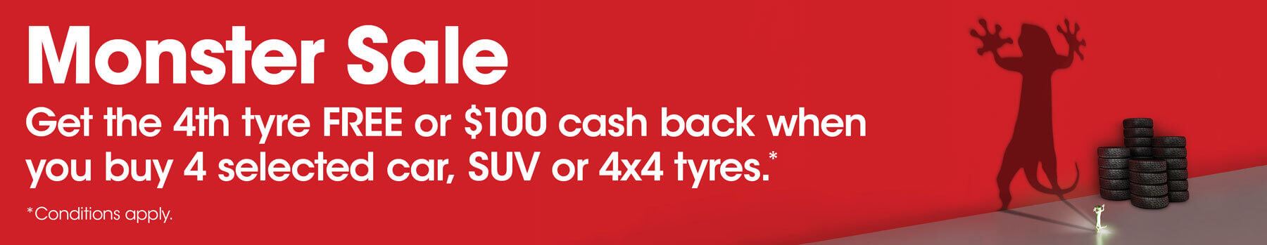 Get the 4th tyre free or $100 cash back when you buy 4 selected car, SUV or 4x4 tyres.