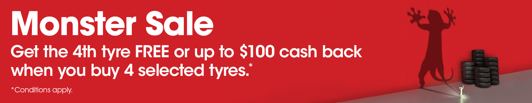 Get the 4th tyre free or up to $100 cash back when you buy 4 selected tyres