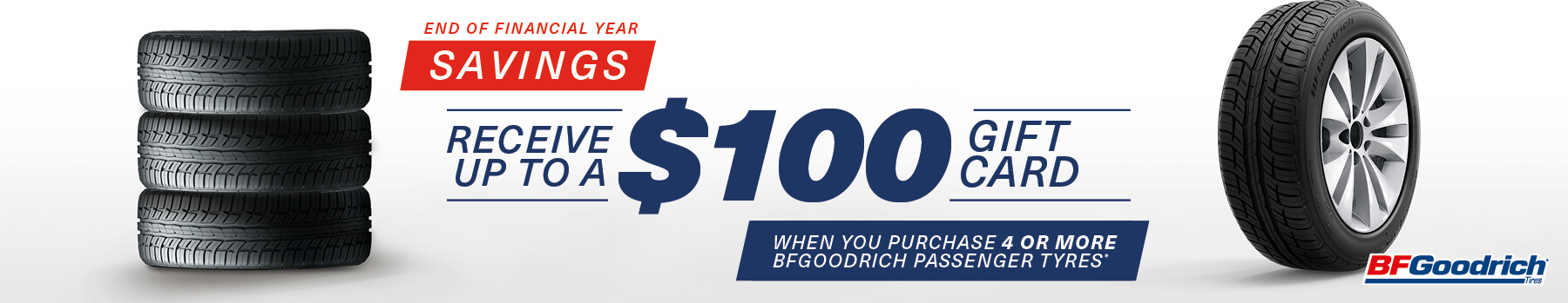 Receive up to a $100 gift card when you purchase 4 or more BFGoodrich passenger tyres